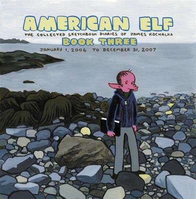 American Elf Volume 3: The Collected Sketchbook Diaries of James Kochalka: January 1, 2006 - December 31, 2007 Cover Image