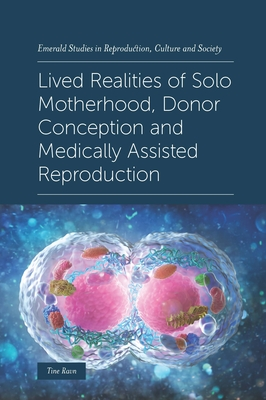 Lived Realities of Solo Motherhood, Donor Conception and Medically Assisted Reproduction Cover Image