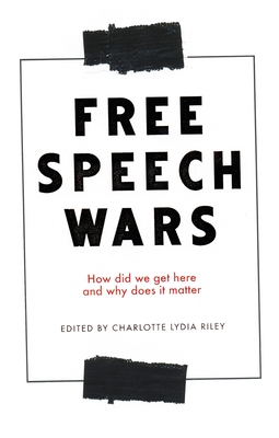 The Free Speech Wars: How Did We Get Here and Why Does It Matter Cover Image