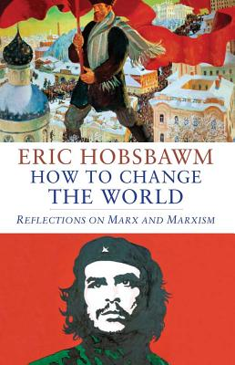 How to Change the World: Reflections on Marx and Marxism Cover Image