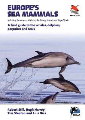 Europe's Sea Mammals Including the Azores, Madeira, the Canary Islands and Cape Verde: A Field Guide to the Whales, Dolphins, Porpoises and Seals Cover Image