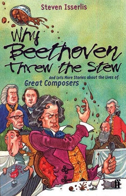 Why Beethoven Threw the Stew (And Lots More Stories about the Lives of Great Composers) Cover Image
