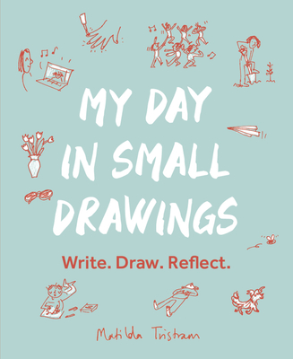 My Day in Small Drawings: Write. Draw. Reflect. Cover Image