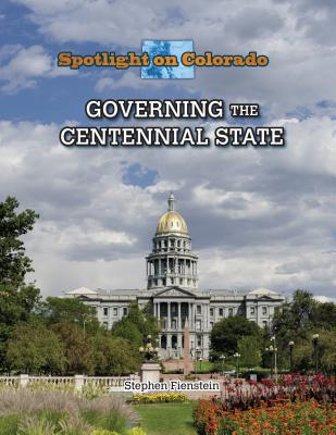 Governing the Centennial State (Spotlight on Colorado) Cover Image