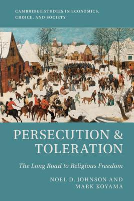 Persecution and Toleration: The Long Road to Religious Freedom (Cambridge Studies in Economics) Cover Image