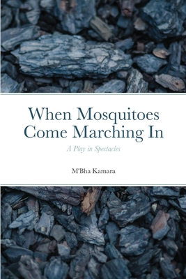 When Mosquitoes Come Marching In: A Play in Spectacles Cover Image