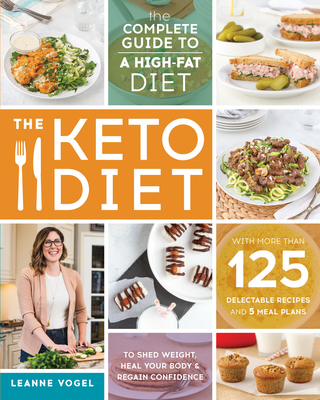 The Keto Diet: The Complete Guide to a High-Fat Diet, with More Than 125 Delectable Recipes and 5 Meal Plans to Shed Weight, Heal Your Body, and Regain Confidence Cover Image