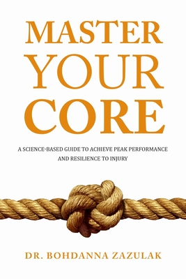 Master Your Core: A Science-Based Guide to Achieve Peak Performance and Resilience to Injury Cover Image