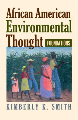 African American Environmental Thought: Foundations (American Political Thought (University Press of Kansas)) Cover Image