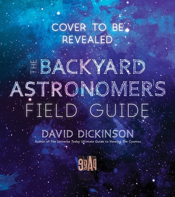The Backyard Astronomer's Field Guide: How to Find the Best Objects the Night Sky has to Offer Cover Image