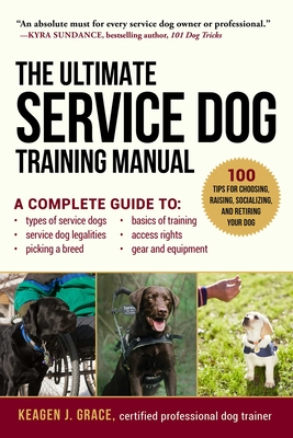 The Ultimate Service Dog Training Manual: 100 Tips for Choosing, Raising, Socializing, and Retiring Your Dog Cover Image