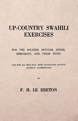 Up-Country Swahili - For the Soldier, Settler, Miner, Merchant, and Their Wives - And for all who Deal with Up-Country Natives Without Interpreters Cover Image
