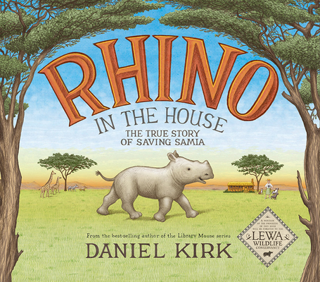 Rhino in the House: The True Story of Saving Samia by Daniel Kirk