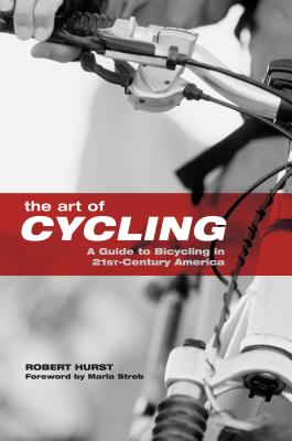The Art of Cycling: A Guide to Bicycling in 21st-Century America Cover Image