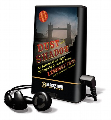 Dust and Shadow: An Account of the Ripper Killings by Dr. John H. Watson [With Earbuds] (Playaway Adult Fiction) Cover Image