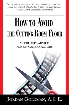 How to Avoid The Cutting Room Floor: an editor's advice for on-camera actors Cover Image
