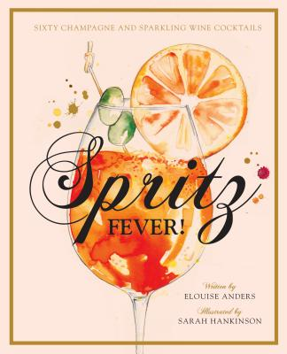 Spritz Fever!: Sixty Champagne and Sparkling Wine Cocktails Cover Image