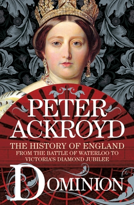 Dominion: The History of England from the Battle of Waterloo to Victoria's Diamond Jubilee Cover Image