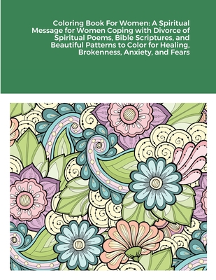 Coloring Book For Women: A Spiritual Message for Women Coping with Divorce of Spiritual Poems, Bible Scriptures, and Beautiful Patterns to Colo Cover Image