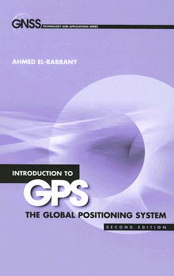 Introduction to GPS: The Global Positioning System (GNSS Technology and Applications) Cover Image
