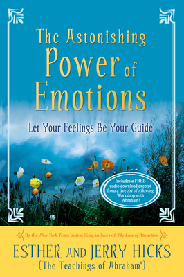 The Astonishing Power of Emotions: Let Your Feelings Be Your Guide Cover Image