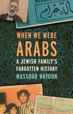 When We Were Arabs: A Jewish Family's Forgotten History Cover Image