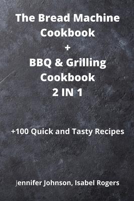 The Bread Machine Cookbook + BBQ & Grilling Cookbook 2 IN 1 Cover Image