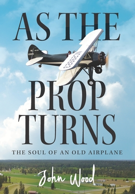 As The Prop Turns: The Soul of an Old Airplane Cover Image