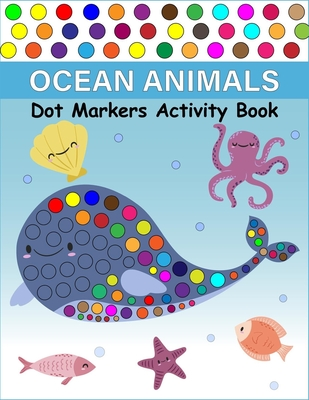 Ocean Animals Dot Markers Activity Book: A easy guided big dots And cute dot markers activity book kindergarten Cover Image