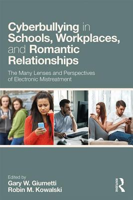 Cyberbullying in Schools, Workplaces, and Romantic Relationships: The Many Lenses and Perspectives of Electronic Mistreatment Cover Image