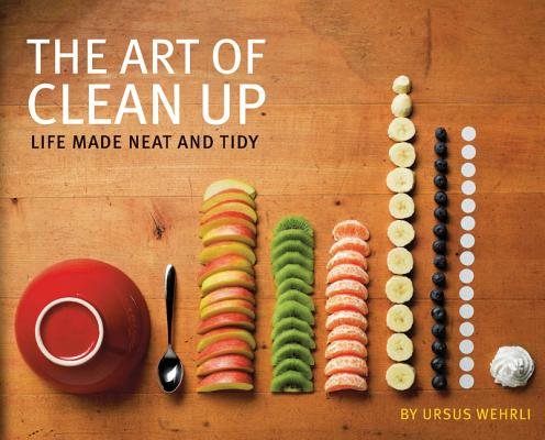 The Art of Clean Up: Life Made Neat and Tidy Cover Image