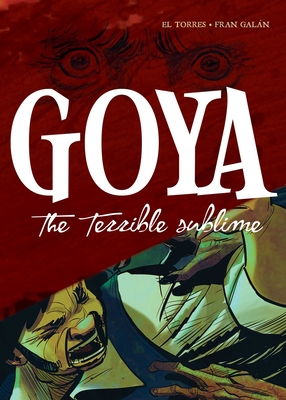 Goya: The Terrible Sublime: A Graphic Novel Cover Image