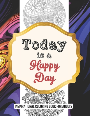 Today is a Happy Day -inspirational coloring book for adults: Self-Care activity book anxiety for the Quarantine, A Funny Coloring book for adults to Cover Image