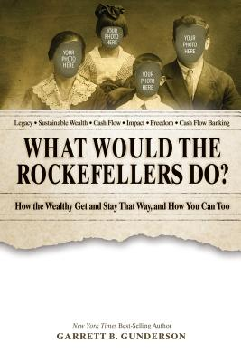 What Would the Rockefellers Do?: How the Wealthy Get and Stay That Way, and How You Can Too Cover Image