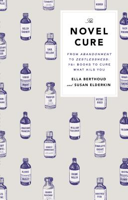 The Novel Cure: From Abandonment to Zestlessness: 751 Books to Cure What Ails You cover