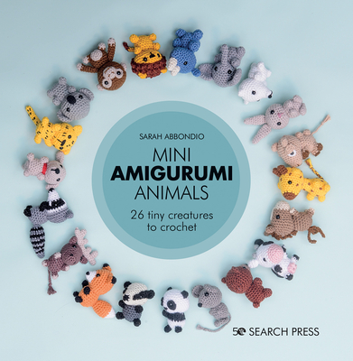 Mini Amigurumi Animals: 26 tiny creatures to crochet Cover Image