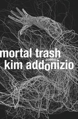 Mortal Trash: Poems Cover Image