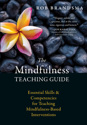 The Mindfulness Teaching Guide: Essential Skills and Competencies for Teaching Mindfulness-Based Interventions Cover Image