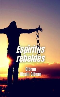 Espíritus rebeldes: La rebeldía de los adolecentes desde las enseñanzas de Gibran Khalil Gibran Cover Image
