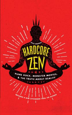 Hardcore Zen: Punk Rock, Monster Movies and the Truth About Reality Cover Image