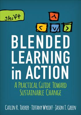 Blended Learning in Action: A Practical Guide Toward Sustainable Change (Corwin Teaching Essentials) Cover Image