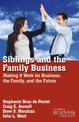 Siblings and the Family Business: Making It Work for Business, the Family, and the Future (Family Business Leadership) Cover Image