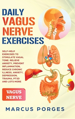 Daily Vagus Nerve Exercises: Self-Help Exercises to Stimulate Vagal Tone. Relieve Anxiety, Prevent Inflammation, Reduce Chronic Illness, Anxiety, D Cover Image