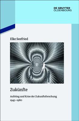 Zukünfte: Aufstieg Und Krise Der Zukunftsforschung 1945-1980 (Quellen Und Darstellungen Zur Zeitgeschichte #106) Cover Image