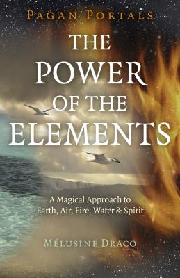 Pagan Portals - The Power of the Elements: The Magical Approach to Earth, Air, Fire, Water & Spirit Cover Image