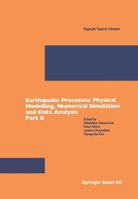 Earthquake Processes: Physical Modelling, Numerical Simulation and Data Analysis Part II (Pageoph Topical Volumes) Cover Image
