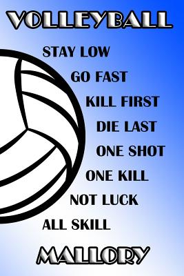 Volleyball Stay Low Go Fast Kill First Die Last One Shot One Kill Not Luck All Skill Mallory: College Ruled Composition Book Blue and White School Col Cover Image