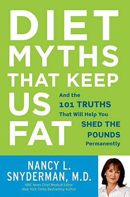 Diet Myths That Keep Us Fat: And the 101 Truths That Will Help You Shed the Pounds Permanently Cover Image