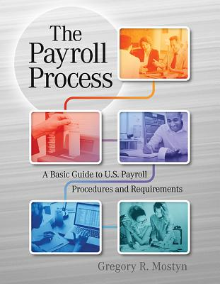 The Payroll Process: A Basic Guide to U.S. Payroll Procedures and Requirements Cover Image