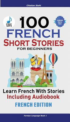 100 French Short Stories for Beginners Learn French with Stories Including Audiobook: (French Edition Foreign Language Book 1) Cover Image